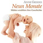 "Fotografie: In  Anne Geddes Buch ""Neun Monate"" erzählen 15 Frauen die Geschichte ihres Mutterseins.   (Quelle: Anne Geddes / Collection Rolf Heyne)"